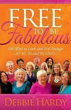 Free to Be Fabulous: 100 Ways to Look and Feel YoungerAT 40, 50 and BEYOND