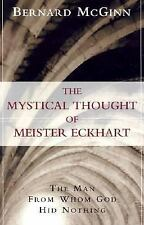 The Mystical Thought of Meister Eckhart : The Man from Whom God Hid Nothing by …