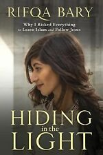Hiding in the Light : Why I Risked Everything to Leave Islam and Follow Jesus...