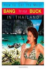 How to Get the Most Bang for Your Buck in Thailand by M. Schwartz (2011,...
