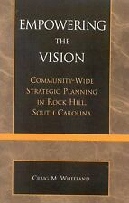 Empowering the Vision : Community-Wide Strategic Planning in Rock Hill, South...