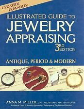 The Illustrated Guide to Jewelry Appraising : Antique, Period, Modern by Anna...
