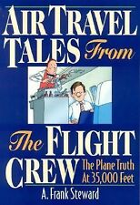 Air Travel Tales From The Flight Crew: The Plane Truth At 35,000 Feet-ExLibrary