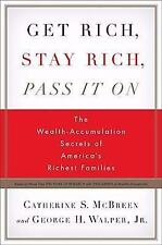 Get Rich, Stay Rich, Pass It On : The Wealth-Accumulation Secrets of...
