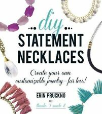 DIY Statement Necklaces: Create Your Own Customizable J - Paperback NEW Erin Pru