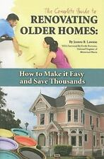 The Complete Guide to Renovating Older Homes: How to Make It Easy and Save Thous