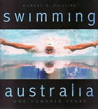 SWIMMING AUSTRALIA - One Hundred Years - by Murray Phillips
