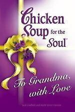 Chicken Soup for the Soul To Grandma, with Love Canfield, Jack, Hansen, Mark Vi