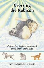 Crossing the Rubicon: Celebrating the Human-Animal Bond in Life and-ExLibrary