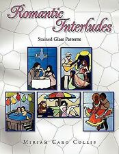 Romantic Interludes : Stained Glass Patterns by Miriam Caro Cullis (2011,...
