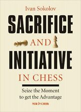 Sacrifice and Initiative in Chess. Seize the Moment... By Ivan Sokolov. NEW BOOK