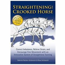 Straightening the Crooked Horse : Correct Imbalance, Relieve Strain, and...