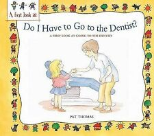 Do I Have to Go to the Dentist?: A First Look at Healthy Teeth by Pat Thomas...