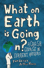 What on Earth is Going On?: A Crash Course in Current Affairs, Tom Baird, Arthur