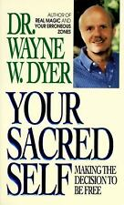 Your Sacred Self : Making the Decision to Be Free by Wayne W. Dyer (1996,...