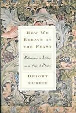 Dwight Currie~HOW WE BEHAVE AT THE FEAST~SIGNED 1ST/DJ~NICE COPY