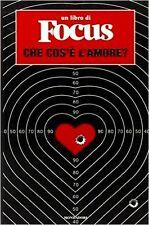 Che cos'è l'amore?. Un libro di Focus - A cura di: Maria Raffaella Procenzano