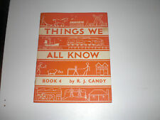Things We All Know. Book 4. By R.J. Candy. Macmillan & Co.1961 print of 1959 ed.