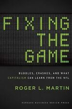 Fixing the Game : Bubbles, Crashes, and What Capitalism Can Learn from the...