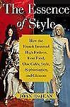 The Essence of Style: How the French Invented High Fashion, Fine Food,-ExLibrary