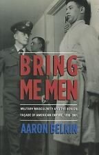 Bring Me Men: Military Masculinity and the Benign Facade of American Empire, 189