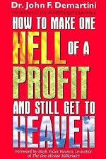 How To Make One Hell Of A Profit and Still Get In To Heaven by John F. Demartin