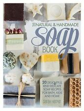 The Natural and Handmade Soap Book: 20 Delightful and Delicate Soap Recipes for