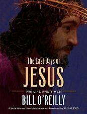 The Last Days of Jesus: His Life and Times O'Reilly, Bill Hardcover