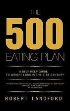 The 500 Eating Plan : A Self Help Guide to Weight Loss in the 21st Century by...