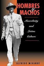 Hombres y Machos : Masculinity and Latino Culture by Alfredo Mirandé (1997,...