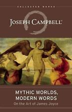 The Collected Works of Joseph Campbell: Mythic Worlds, Modern Words : Joseph...