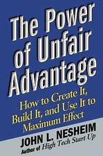 The Power of Unfair Advantage: How to Create It, Build it, and Use It to...