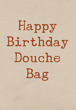 Happy Birthday Douche Bag ~  Very Rude Card ~ BaSick Potty Mouth PM-BA109