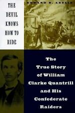 Devil Knows How to Ride : The True Story of William Clarke Quantril and His...