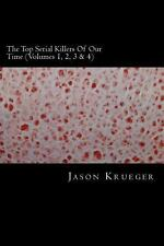 The Top Serial Killers of Our Time (Volumes 1, 2, 3 And 4) : True Crime...