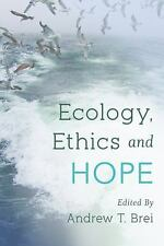 Ecology, Ethics and Hope by Andrew T. Brei (2015, Paperback)