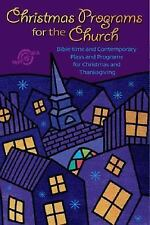 Christmas Programs for the Church: Bible-Time and Contemporary Plays and Program