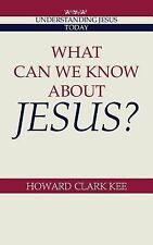 Understanding Jesus Today Ser.: What Can We Know about Jesus? by Howard Clark...