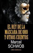 El Rey de la Mascara de Oro y Otros Cuentos by Marcel Schwob (2014, Paperback)