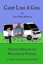 Camp Like a Girl : Finding Health and Wellness in Nature; a Cargo Van...