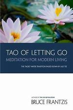 TAO of Letting Go: Meditation for Modern Living, Bruce Frantzis, Excellent Book