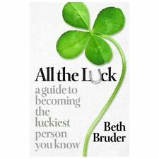 All the Luck: A Guide to Becoming the Luckiest Person You Know