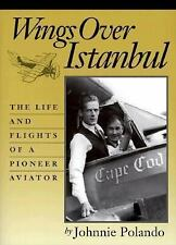 Wings Over Istanbul: The Life and Flights of a Pioneer Aviator