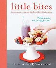 Little Bites : 100 Healthy, Kid-Friendly Snacks by Christine Chitnis and Sarah W