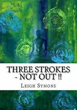 Three Strokes, NOT OUT !! : My Incredible and True Real Life Personal Account...