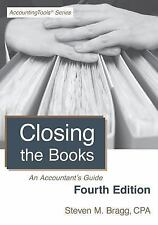 Closing the Books : Fourth Edition: an Accountant's Guide by Steven M. Bragg...