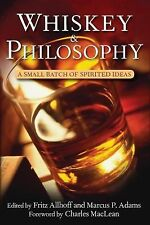 Philosophy for Everyone Ser.: Whiskey and Philosophy : A Small Batch of...