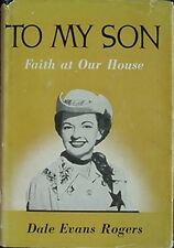 DALE EVANS ROGERS - TO MY SON - FAITH AT OUR HOUSE, 1957 BOOK
