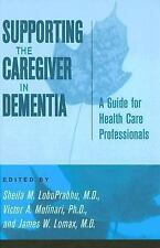 Supporting the Caregiver in Dementia: A Guide for Health Care Professionals,
