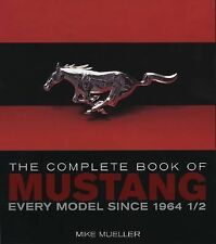 The Complete Book of Mustang : Every Model Since 1964 1/2 by Mike Mueller (20...